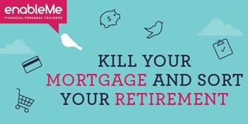 Kill Your Mortgage and Sort Your Retirement with Stuart McDonald from enableMe Northland, Financial Personal Trainers.